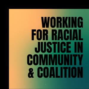 Working For Racial Justice in Community & Coalition