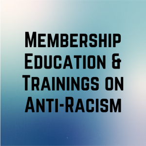 Member Education & Trainings on Anti-Racism