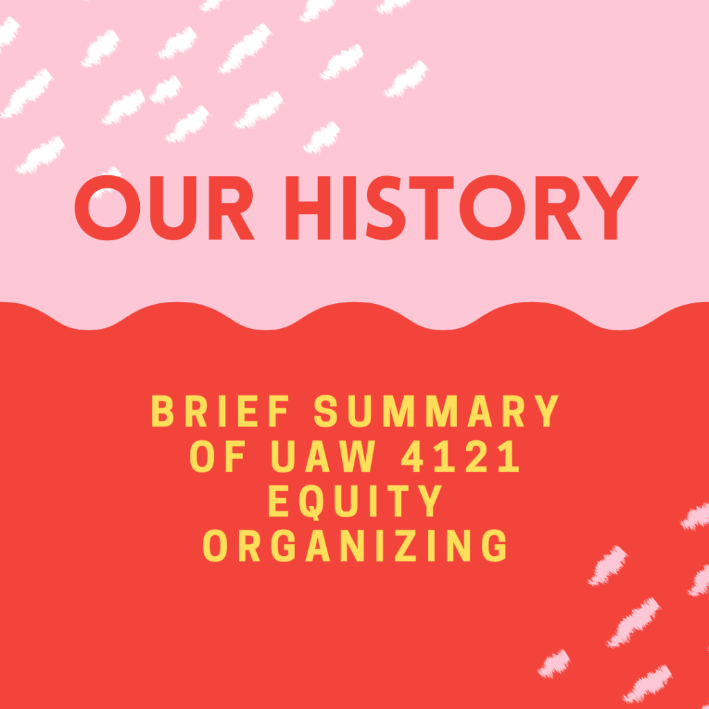 Our history: brief summary of UAW 4121 equity organizing