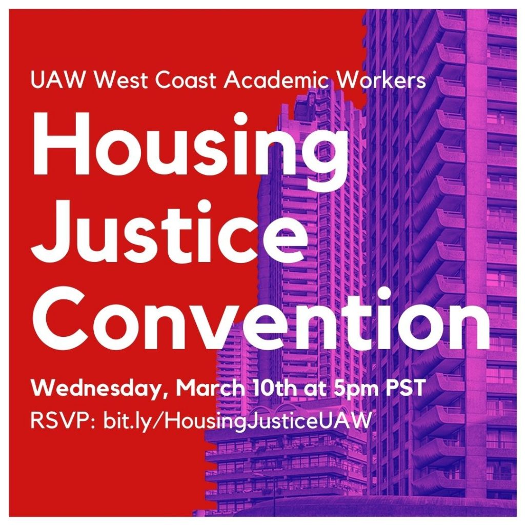 """White text on a red background reads """"UAW West Coast Academic Workers Housing Justice Convention, Wednesday, March 10th at 5pm PST. RSVP: bit.ly/HousingJusticeUAW."""" Below the text are wheel logos for UAW 2865, 4123, 4121, and 5810. On the right side is an image of tall apartment buildings overlayed with a purple filter."""